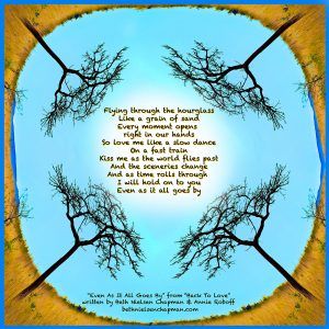 """from the song """"Even As It All Goes By"""" written with Annie Roboff and featured on the """"Back To Beth"""" CD."""